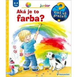 Aká je to farba?: Vieš už prečo? Junior 2-4 roky
